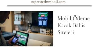 Mobil Ödeme Kacak Bahis Siteleri
