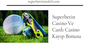 Superbetin Casino Ve Canlı Casino Kayıp Bonusu