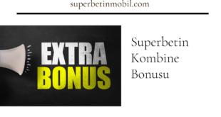 Superbetin Kombine Bonusu